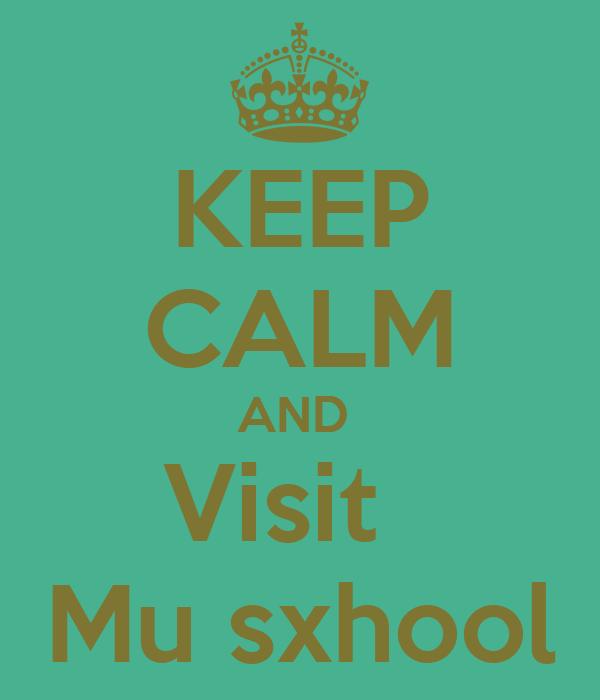 KEEP CALM AND  Visit   Mu sxhool