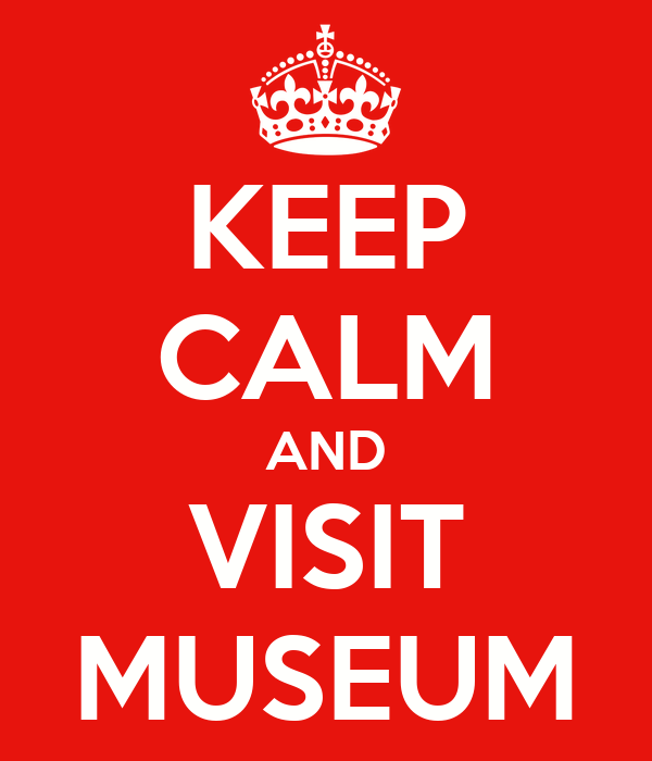 KEEP CALM AND VISIT MUSEUM