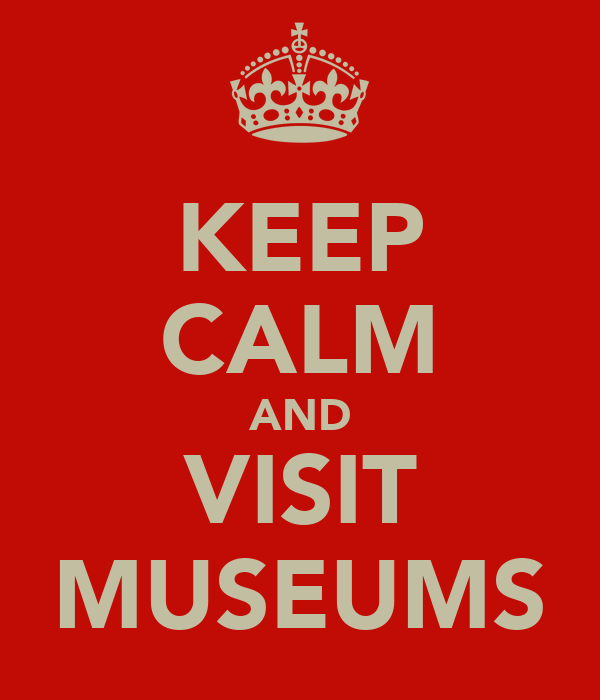 KEEP CALM AND VISIT MUSEUMS