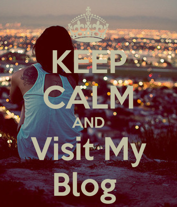 KEEP CALM AND Visit My Blog