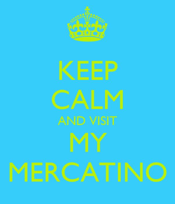 KEEP CALM AND VISIT MY MERCATINO