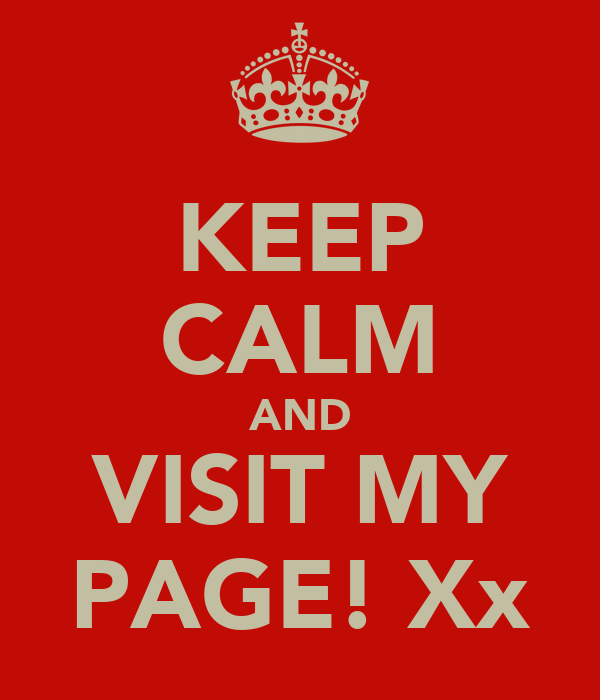 KEEP CALM AND VISIT MY PAGE! Xx