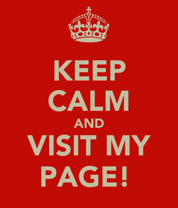 KEEP CALM AND VISIT MY PAGE!