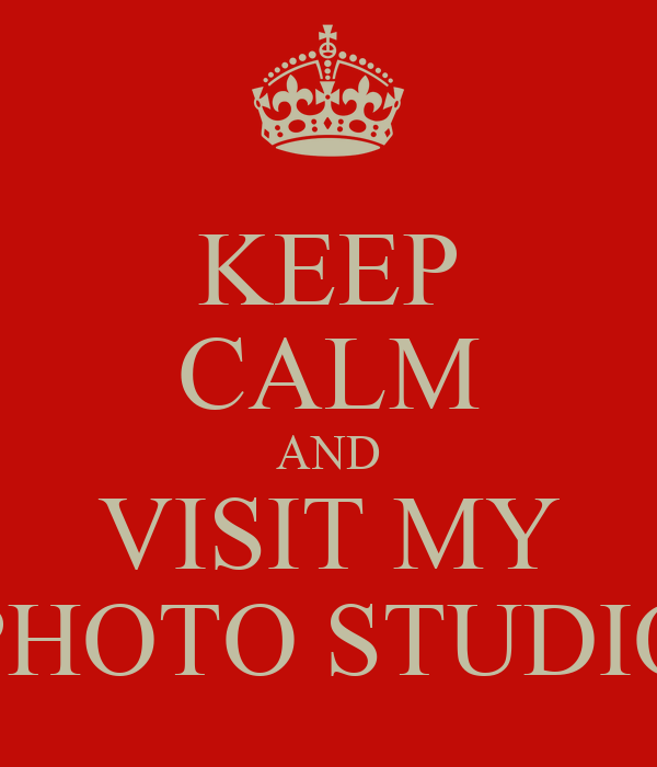 KEEP CALM AND VISIT MY PHOTO STUDIO