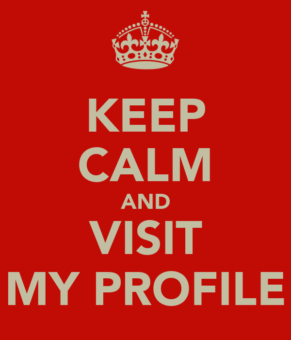 KEEP CALM AND VISIT MY PROFILE