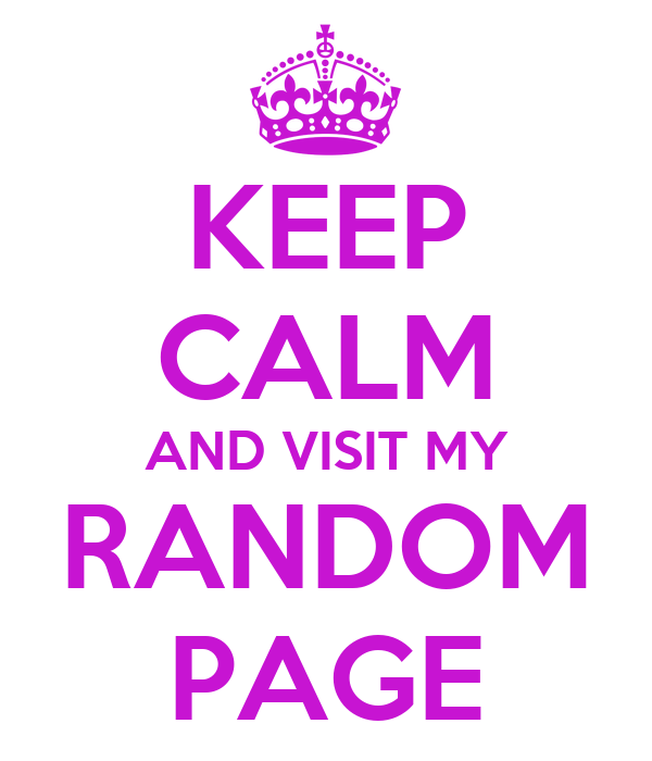 KEEP CALM AND VISIT MY RANDOM PAGE