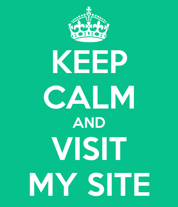 KEEP CALM AND VISIT MY SITE