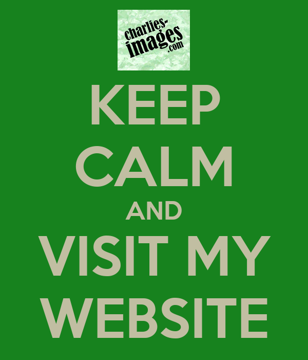 KEEP CALM AND VISIT MY WEBSITE