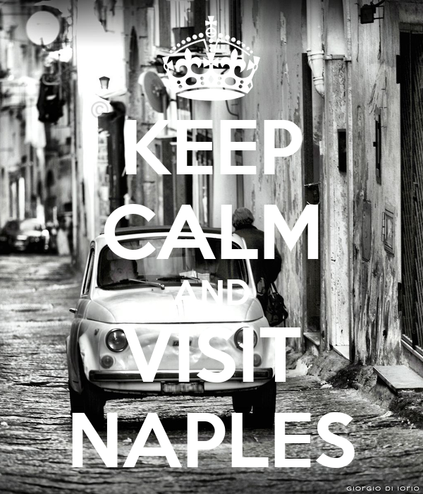 KEEP CALM AND VISIT NAPLES