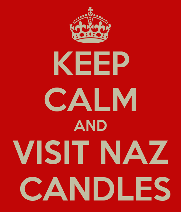 KEEP CALM AND VISIT NAZ  CANDLES