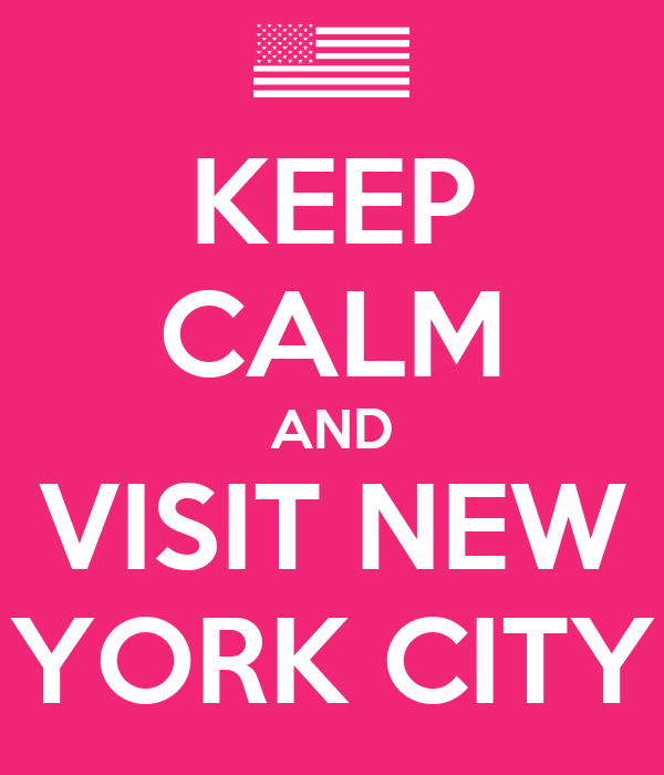 KEEP CALM AND VISIT NEW YORK CITY