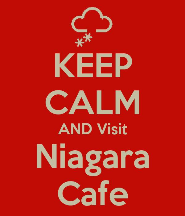 KEEP CALM AND Visit Niagara Cafe