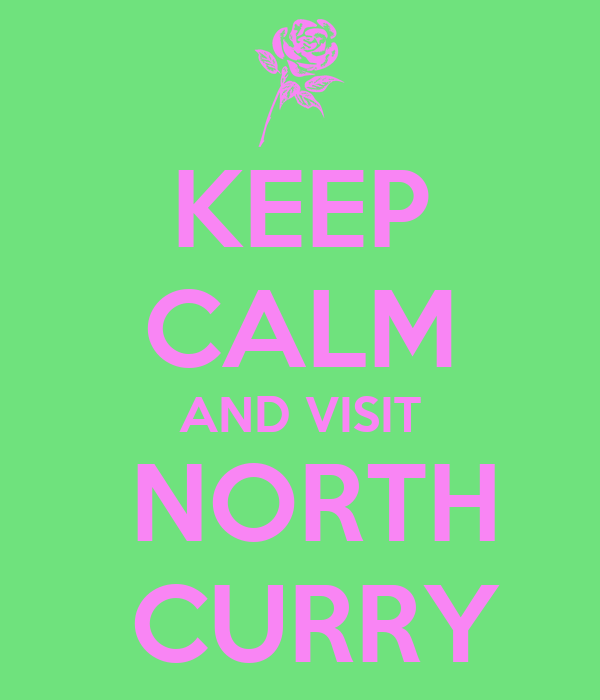 KEEP CALM AND VISIT  NORTH  CURRY