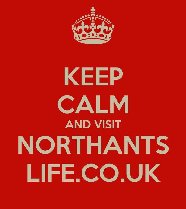 KEEP CALM AND VISIT NORTHANTS LIFE.CO.UK
