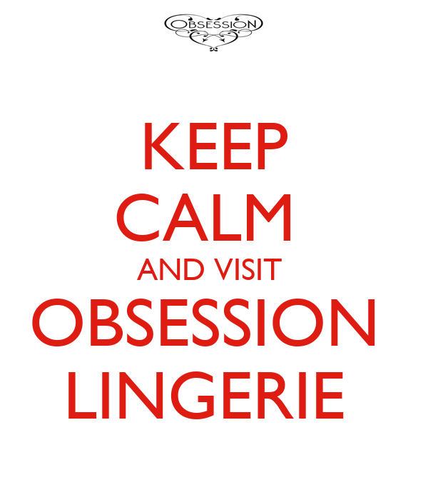 KEEP CALM  AND VISIT  OBSESSION  LINGERIE
