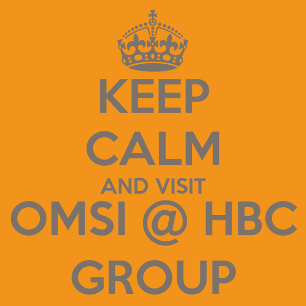 KEEP CALM AND VISIT OMSI @ HBC GROUP