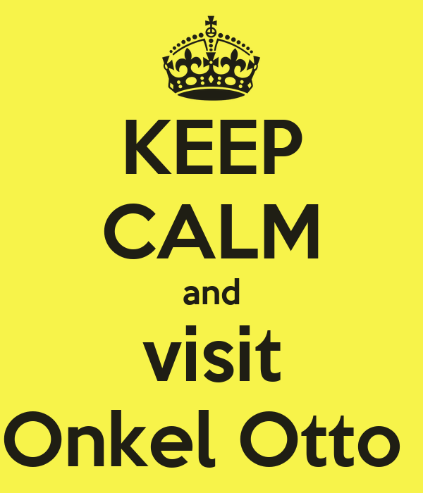 KEEP CALM and visit Onkel Otto