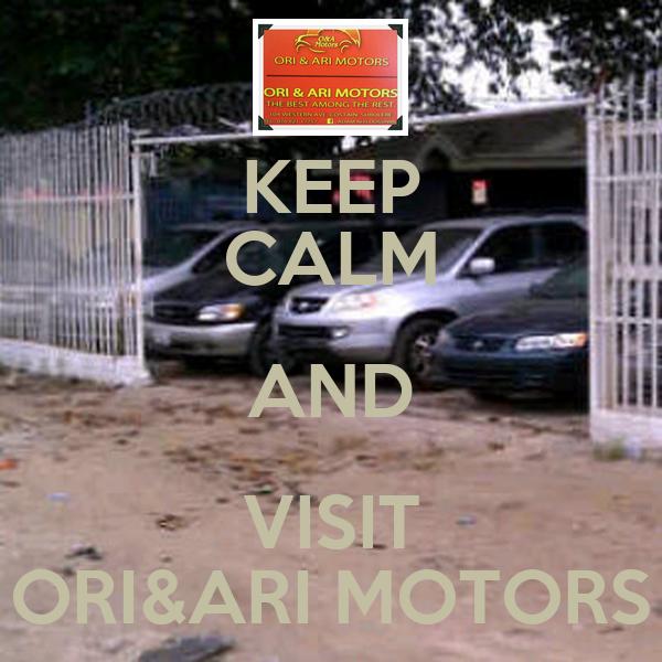 KEEP CALM AND VISIT ORI&ARI MOTORS