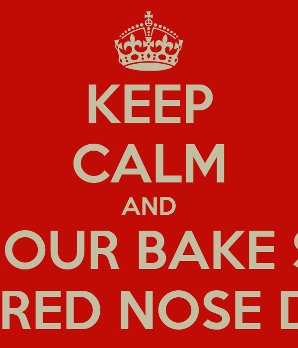 KEEP CALM AND VISIT OUR BAKE SALE! ON RED NOSE DAY