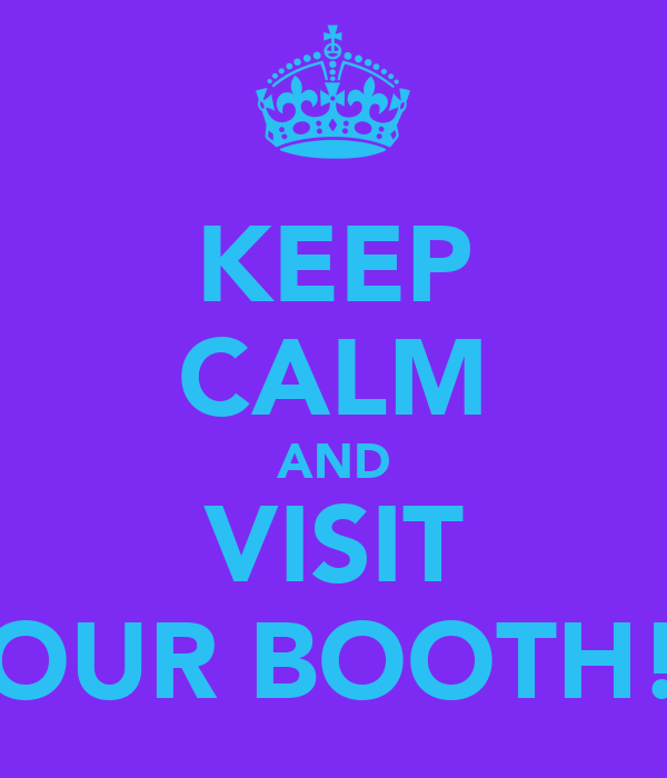 KEEP CALM AND VISIT OUR BOOTH!