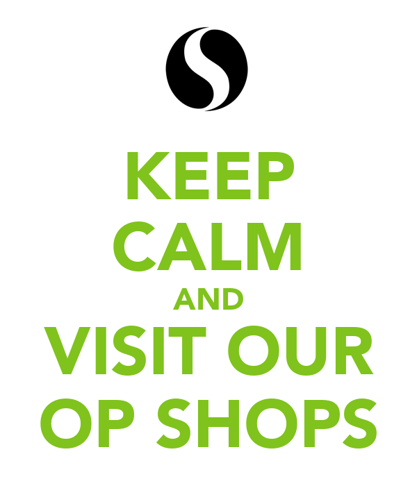 KEEP CALM AND VISIT OUR OP SHOPS
