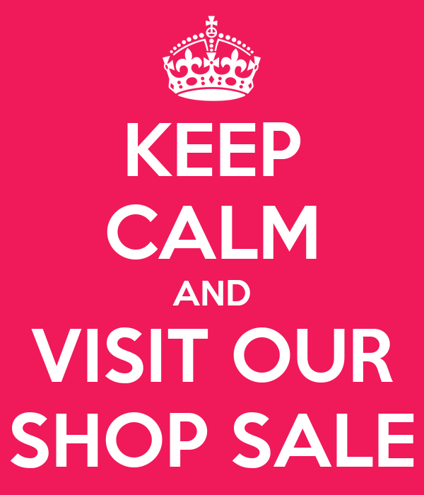 KEEP CALM AND VISIT OUR SHOP SALE