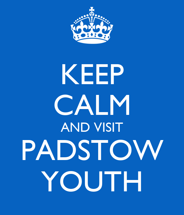 KEEP CALM AND VISIT PADSTOW YOUTH