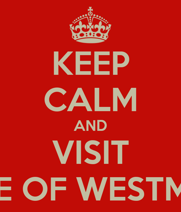 KEEP CALM AND VISIT PALACE OF WESTMINSTER