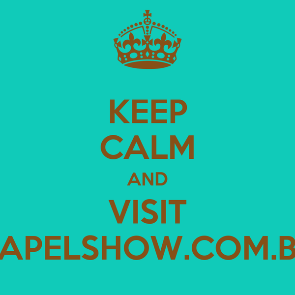 KEEP CALM AND VISIT PAPELSHOW.COM.BR