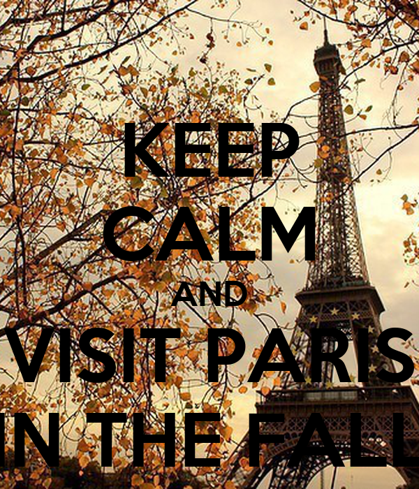 KEEP CALM AND VISIT PARIS IN THE FALL