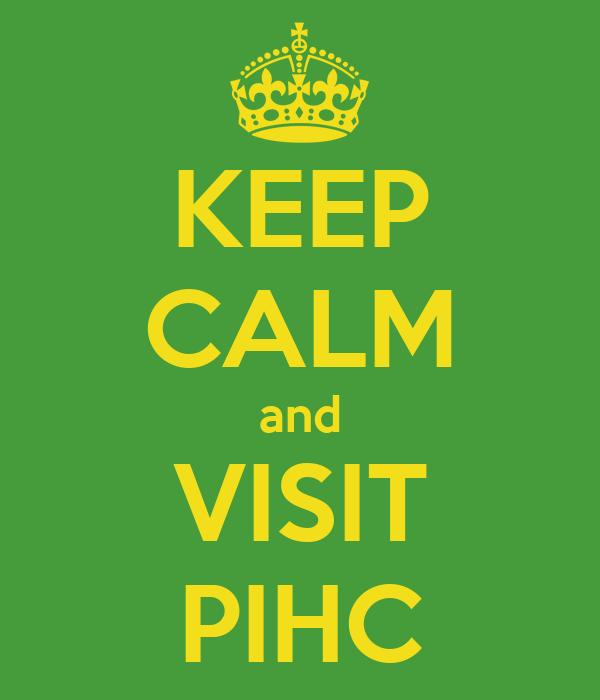 KEEP CALM and VISIT PIHC