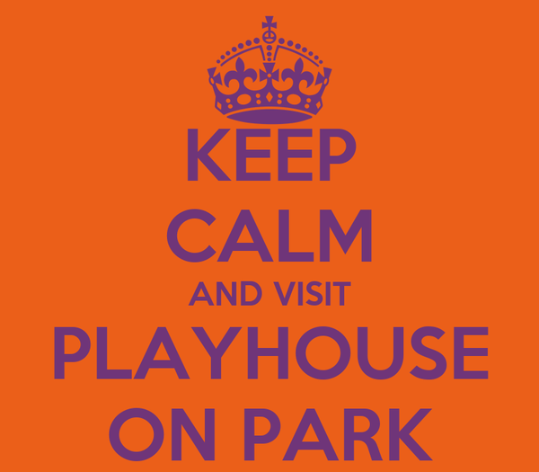 KEEP CALM AND VISIT PLAYHOUSE ON PARK