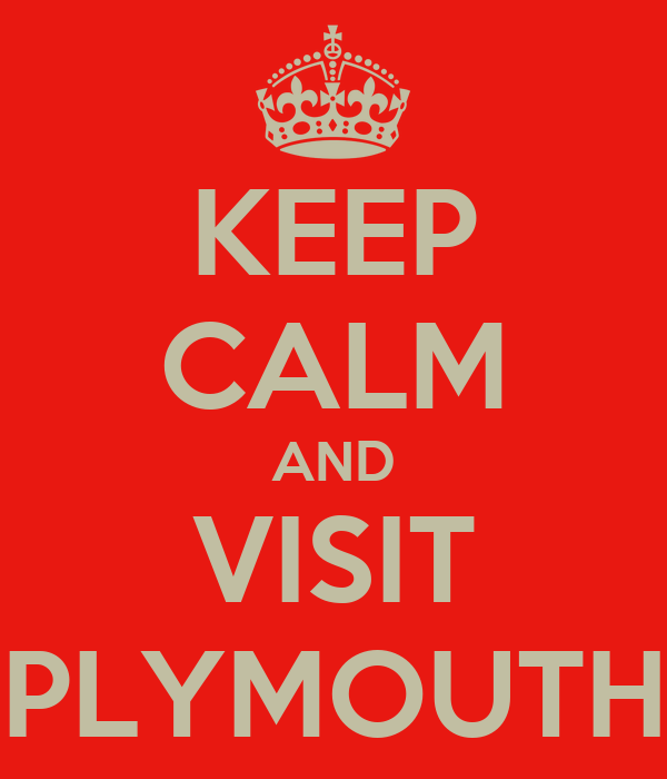 KEEP CALM AND VISIT PLYMOUTH