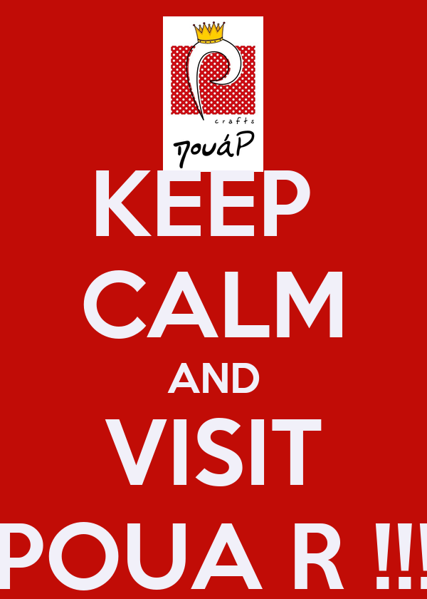 KEEP  CALM AND VISIT POUA R !!!