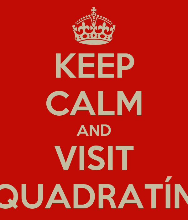 KEEP CALM AND VISIT QUADRATÍN