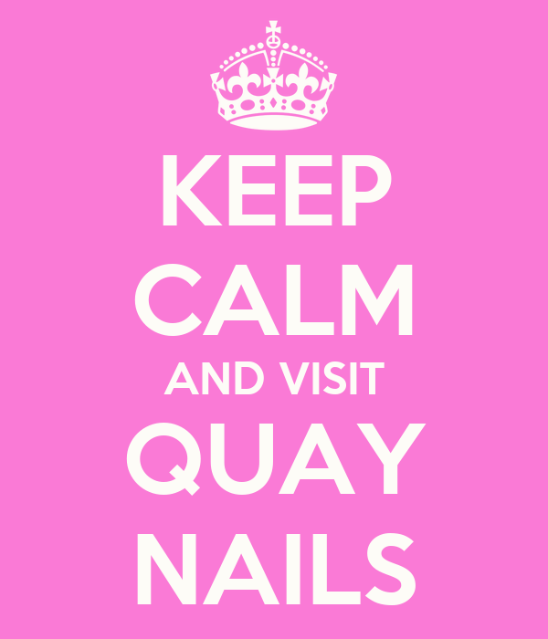 KEEP CALM AND VISIT QUAY NAILS