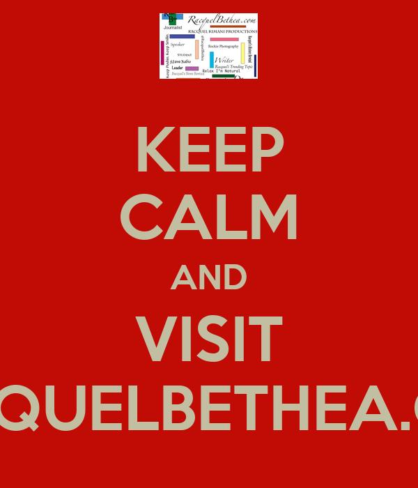 KEEP CALM AND VISIT RACQUELBETHEA.COM