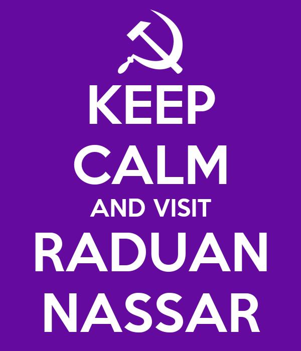 KEEP CALM AND VISIT RADUAN NASSAR