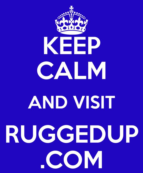 KEEP CALM AND VISIT RUGGEDUP .COM
