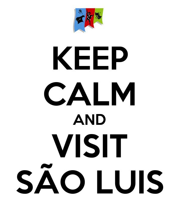 KEEP CALM AND VISIT SÃO LUIS