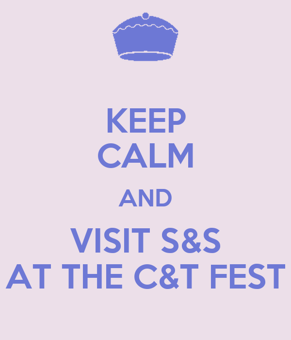 KEEP CALM AND VISIT S&S AT THE C&T FEST