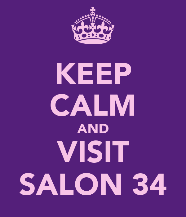 KEEP CALM AND VISIT SALON 34