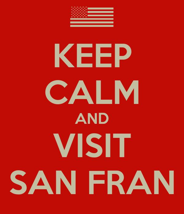KEEP CALM AND VISIT SAN FRAN