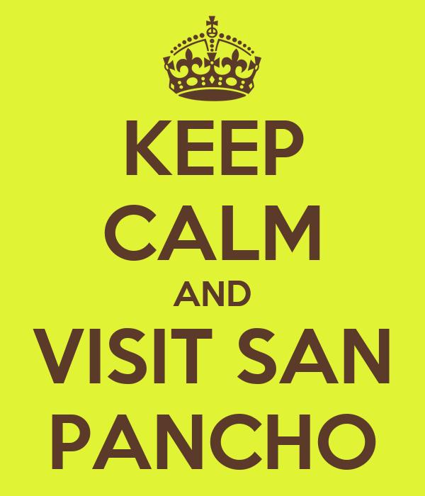 KEEP CALM AND VISIT SAN PANCHO