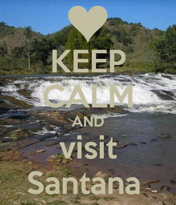 KEEP CALM AND visit Santana
