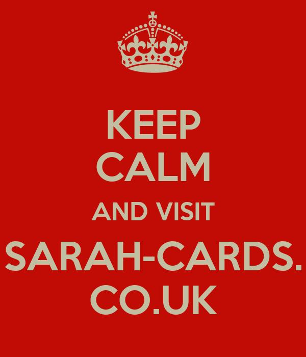 KEEP CALM AND VISIT SARAH-CARDS. CO.UK