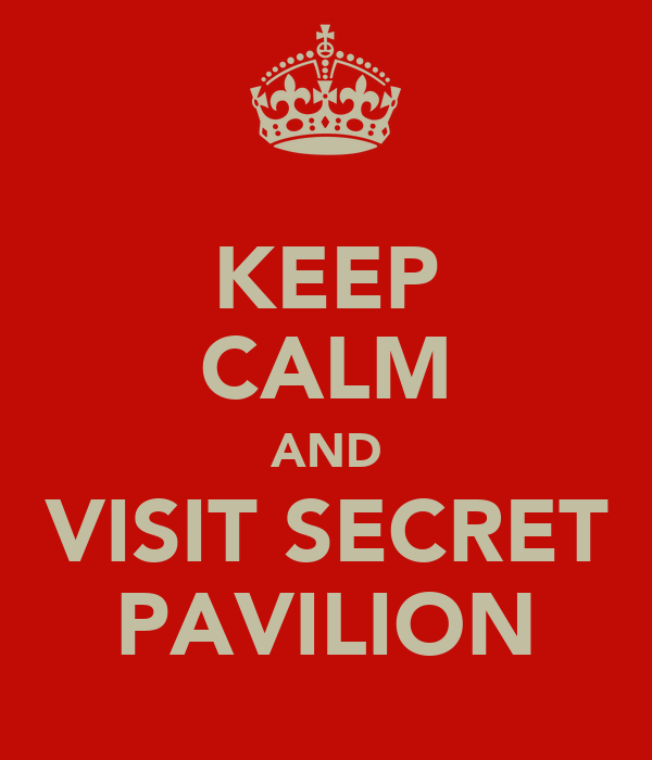 KEEP CALM AND VISIT SECRET PAVILION