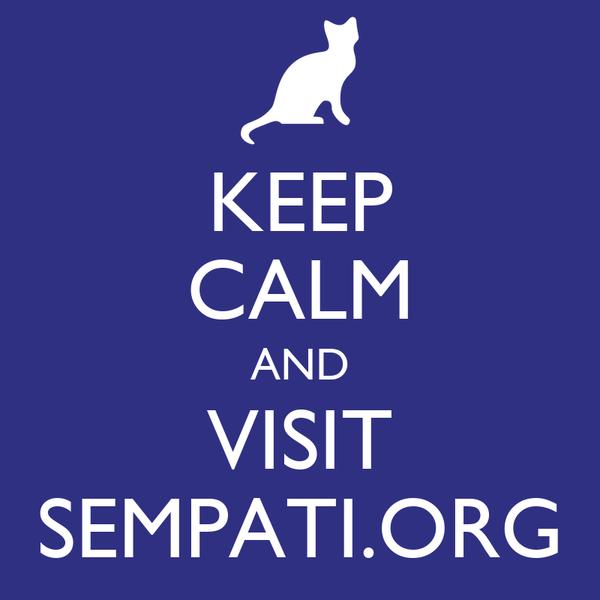 KEEP CALM AND VISIT SEMPATI.ORG