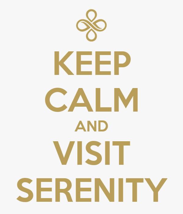 KEEP CALM AND VISIT SERENITY