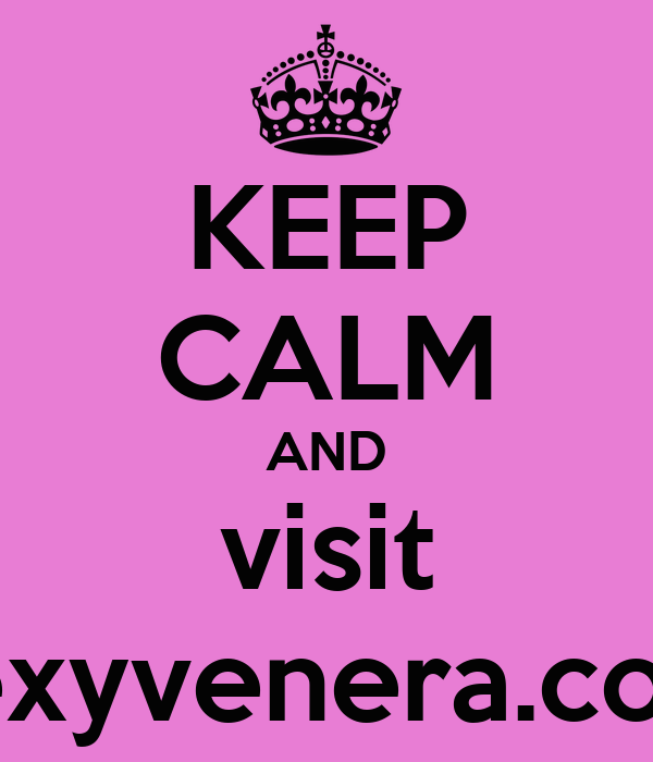 KEEP CALM AND visit sexyvenera.com